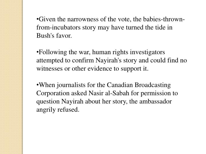 Given the narrowness of the vote, the babies-thrown-from-incubators story may have turned the tide in Bush's favor.