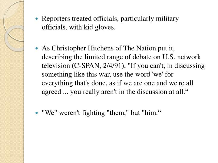 Reporters treated officials, particularly military officials, with kid gloves.
