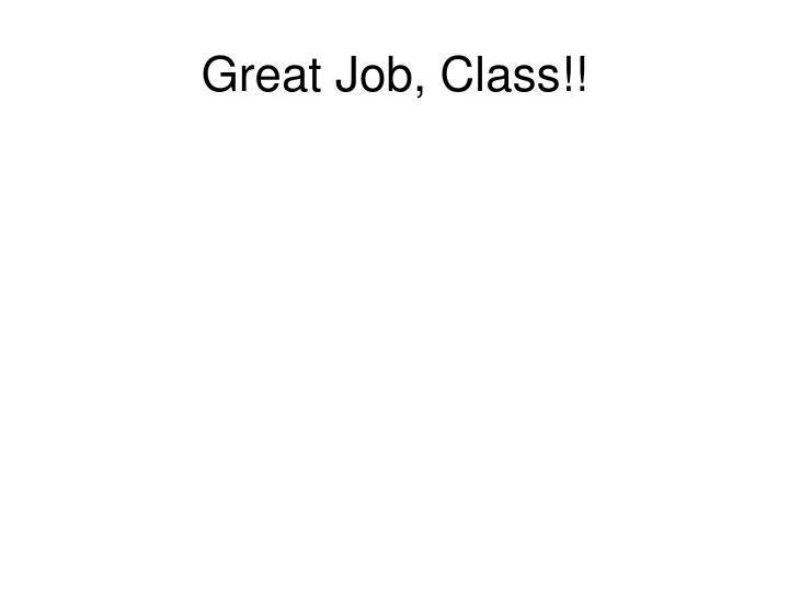 Great Job, Class!!
