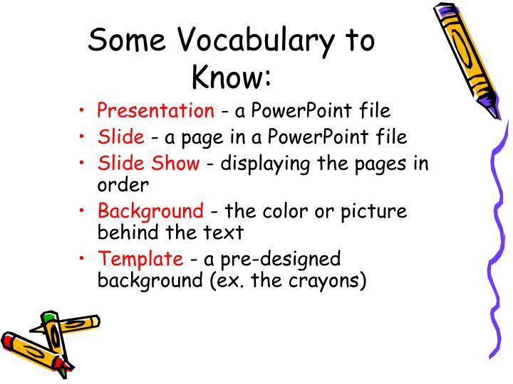 Some Vocabulary to Know: