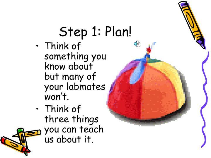 Step 1: Plan!