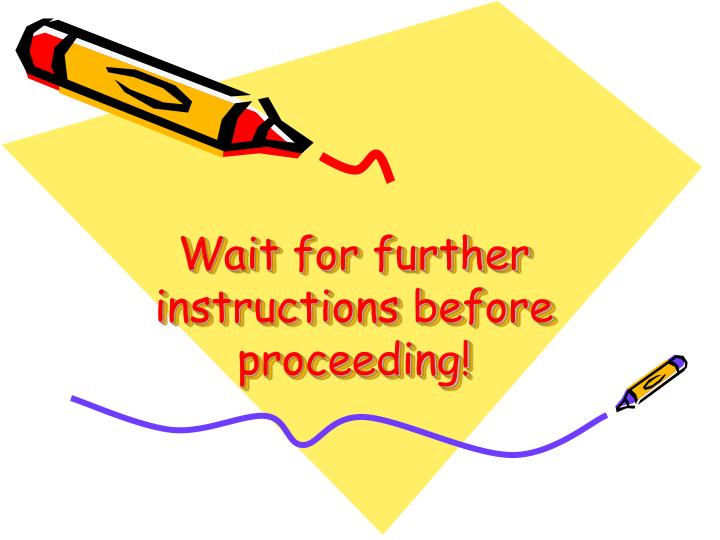 Wait for further instructions before proceeding!