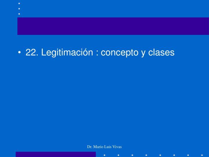 22. Legitimación : concepto y clases