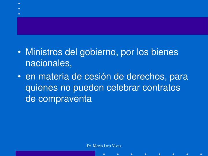 Ministros del gobierno, por los bienes nacionales,