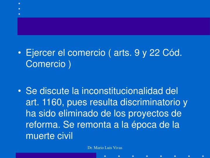 Ejercer el comercio ( arts. 9 y 22 Cód. Comercio )
