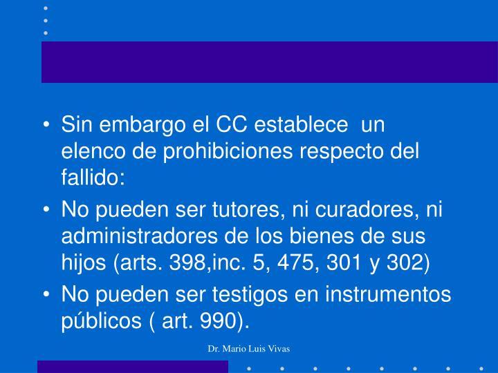 Sin embargo el CC establece  un elenco de prohibiciones respecto del fallido: