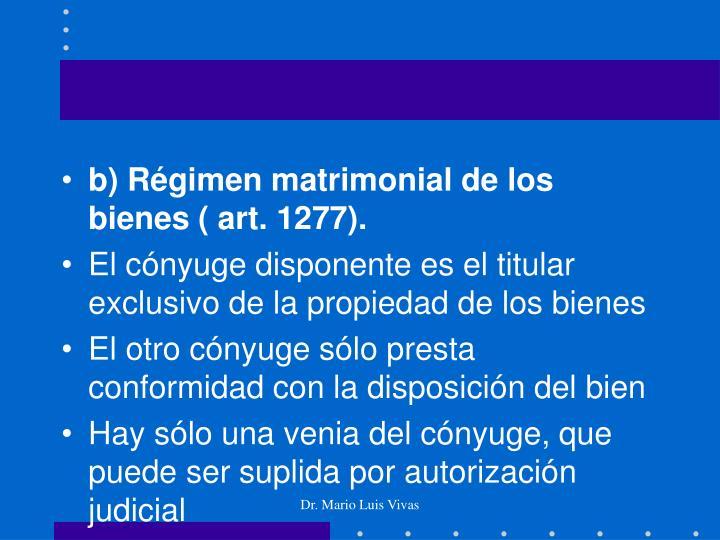 b) Régimen matrimonial de los bienes ( art. 1277).