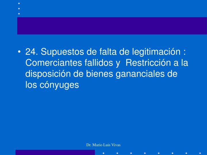 24. Supuestos de falta de legitimación : Comerciantes fallidos y  Restricción a la disposición de bienes gananciales de los cónyuges