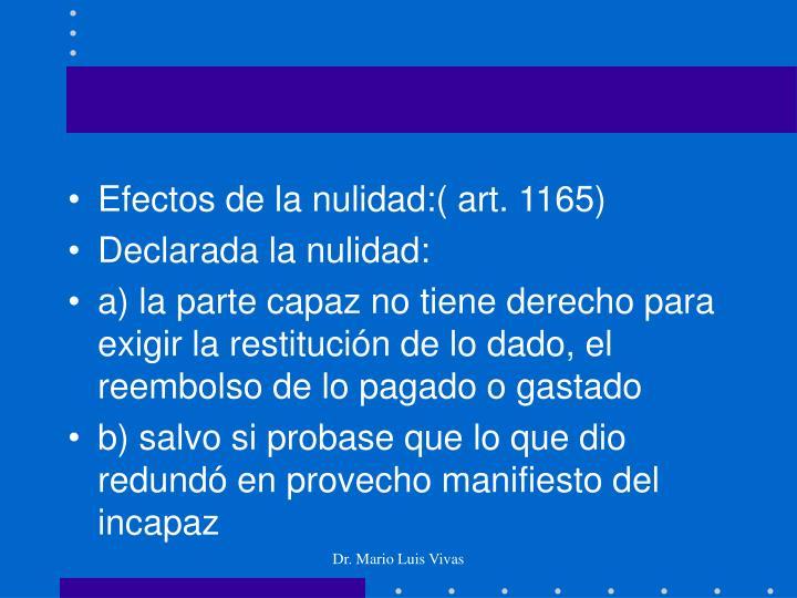 Efectos de la nulidad:( art. 1165)