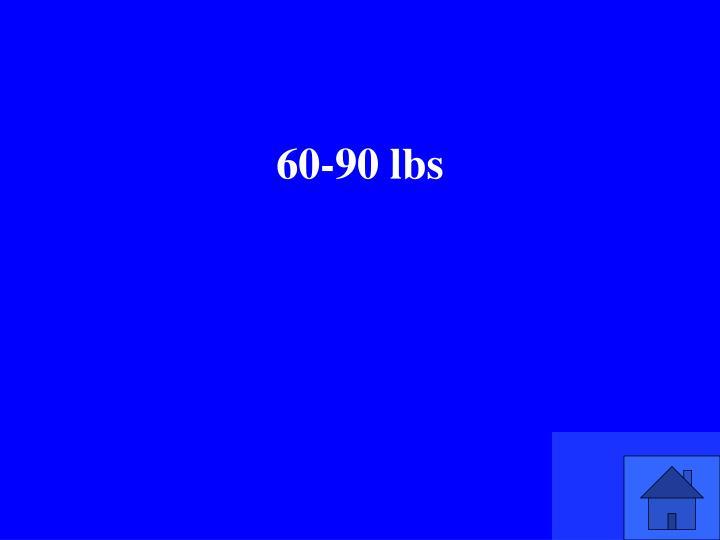 60-90 lbs