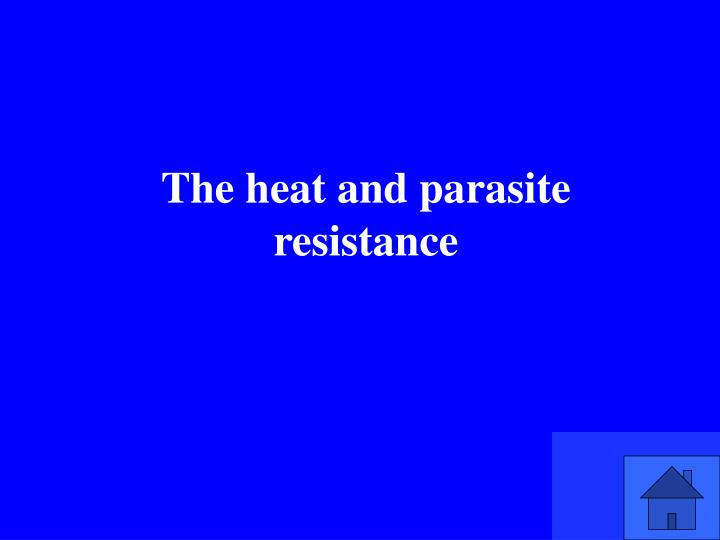 The heat and parasite resistance