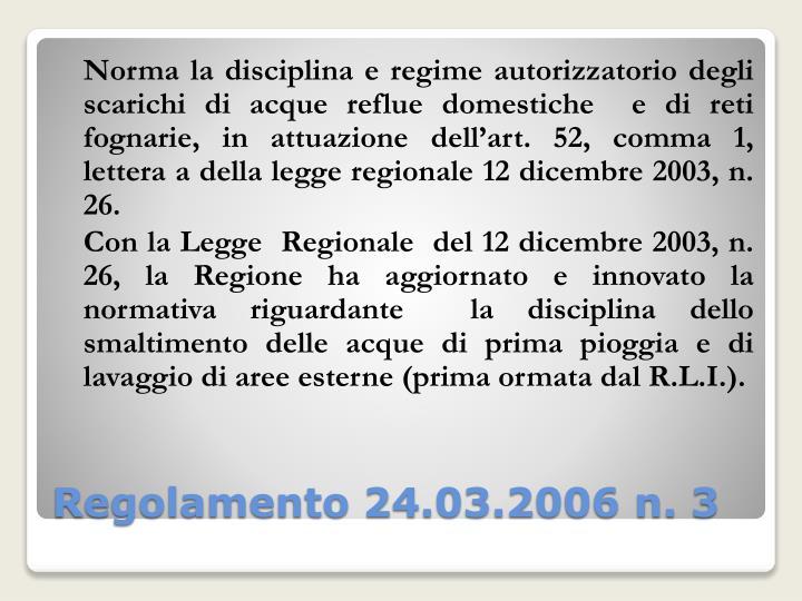 Norma la disciplina e regime autorizzatorio degli  scarichi di acque reflue domestiche  e di reti fognarie, in attuazione dell'art. 52, comma 1, lettera a della legge regionale 12 dicembre 2003, n. 26.