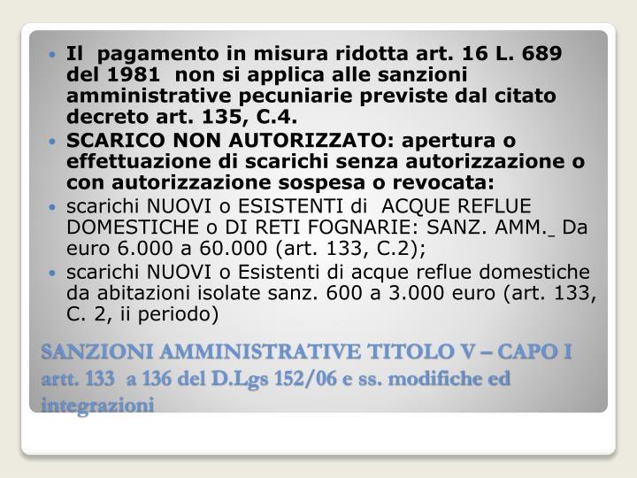 Il  pagamento in misura ridotta art. 16 L. 689 del 1981  non si applica alle sanzioni amministrative pecuniarie previste dal citato decreto art. 135, C.4.