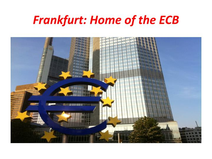 Frankfurt: Home of the ECB