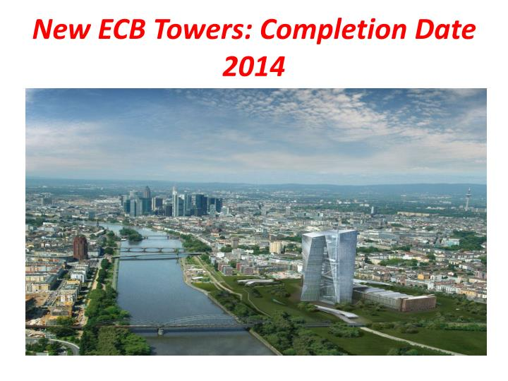 New ECB Towers: Completion Date 2014