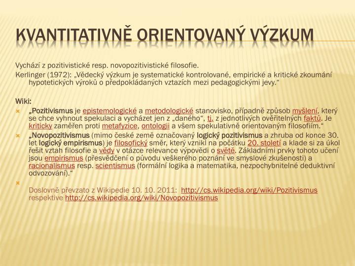 Vychází z pozitivistické resp. novopozitivistické filosofie.