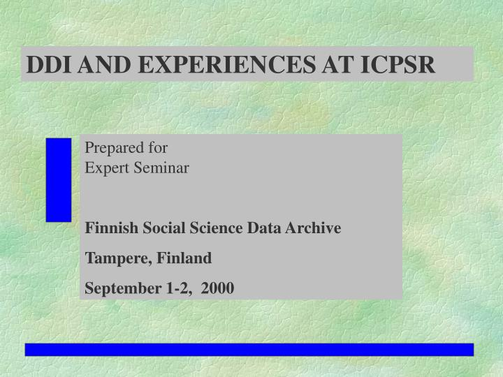 DDI AND EXPERIENCES AT ICPSR