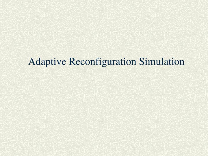 Adaptive Reconfiguration Simulation