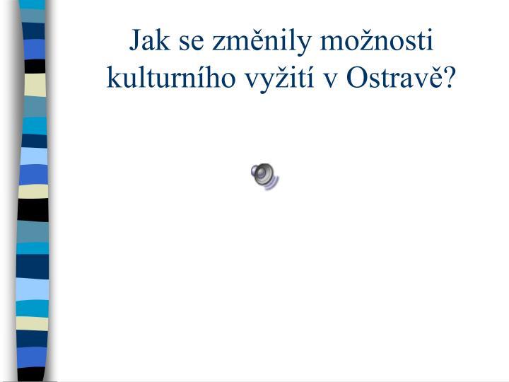Jak se změnily možnosti kulturního vyžití v Ostravě?