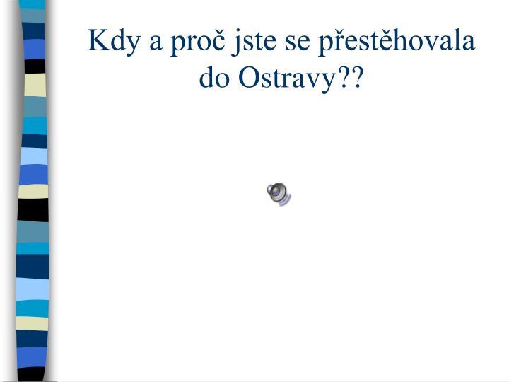 Kdy a proč jste se přestěhovala do Ostravy??