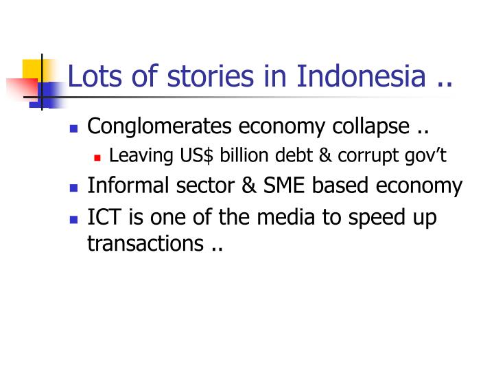 Lots of stories in Indonesia ..