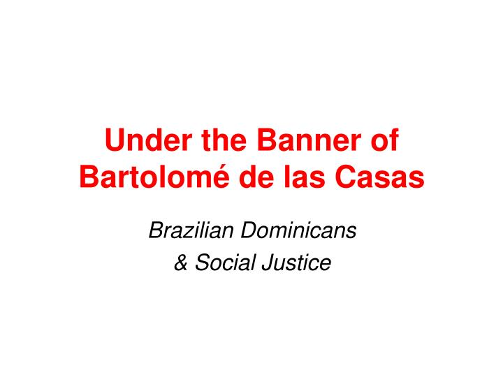 Under the banner of bartolom de las casas