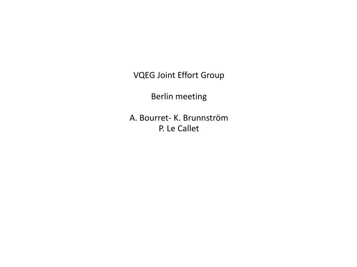 Vqeg joint effort group berlin meeting a bourret k brunnstr m p le callet