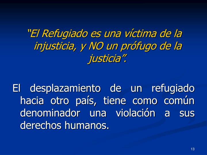 """""""El Refugiado es una víctima de la injusticia, y NO un prófugo de la justicia""""."""