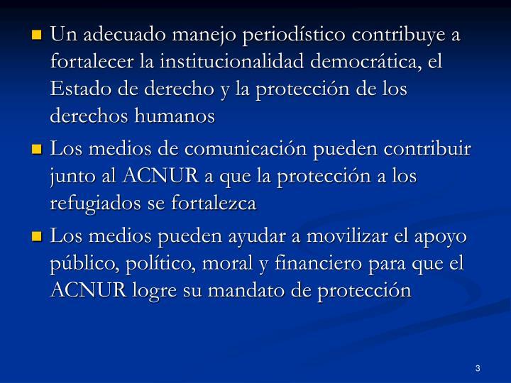 Un adecuado manejo periodístico contribuye a fortalecer la institucionalidad democrática, el Estado de derecho y la protección de los derechos humanos