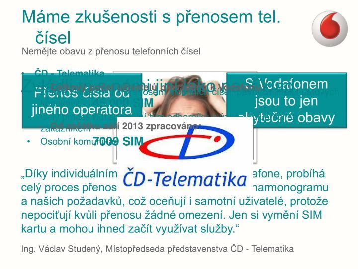 """""""Díky individuálnímu přístupu společnosti Vodafone, probíhá celý proces přenosu přesně dle nastaveného harmonogramu a našich požadavků, což oceňují i samotní uživatelé, protože nepociťují kvůli přenosu žádné omezení. Jen si vymění SIM kartu a mohou ihned začít využívat služby."""""""