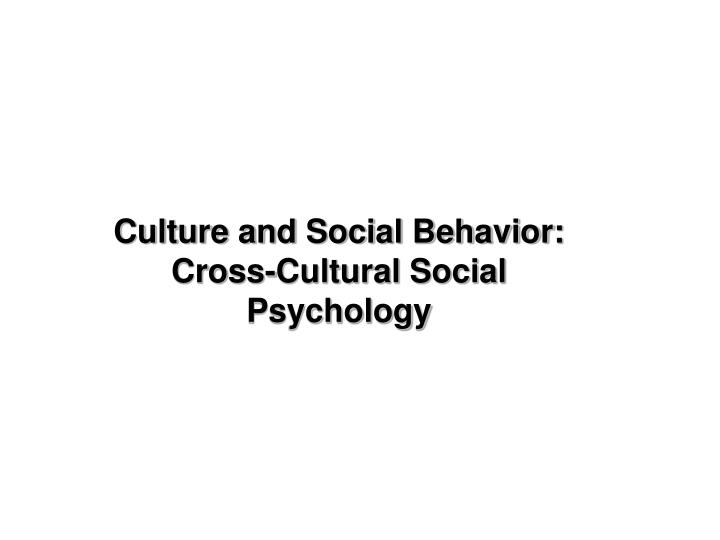 Culture and social behavior cross cultural social psychology