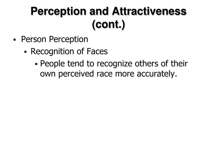 Perception and Attractiveness (cont.)