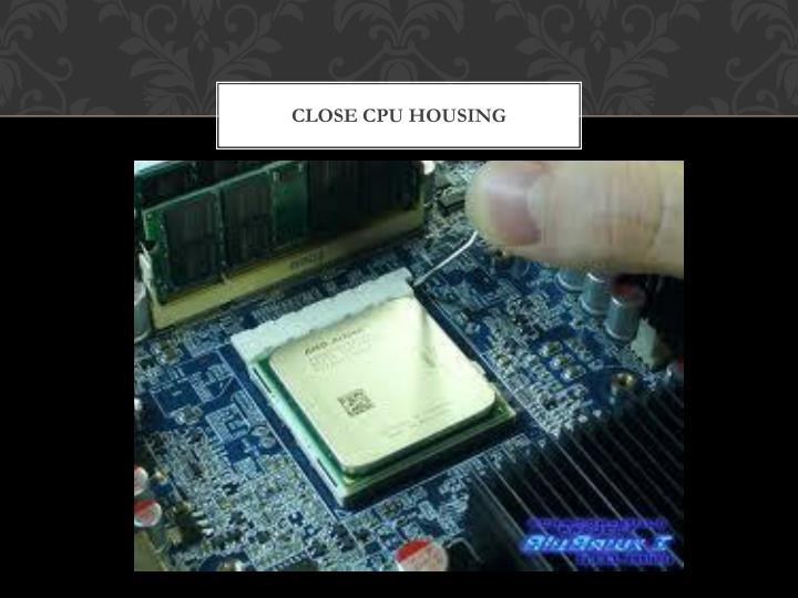 Close CPU Housing