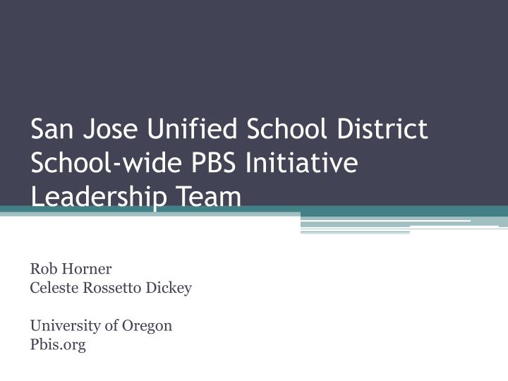San jose unified school district school wide pbs initiative leadership team
