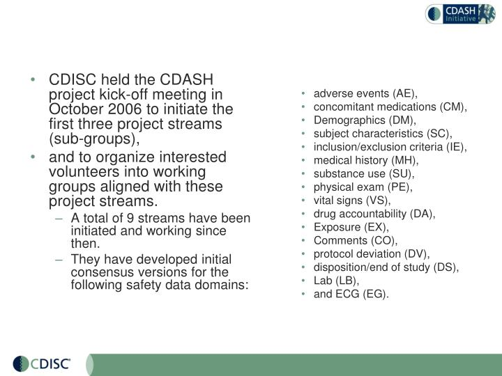 CDISC held the CDASH project kick-off meeting in October 2006 to initiate the first three project streams (sub-groups),