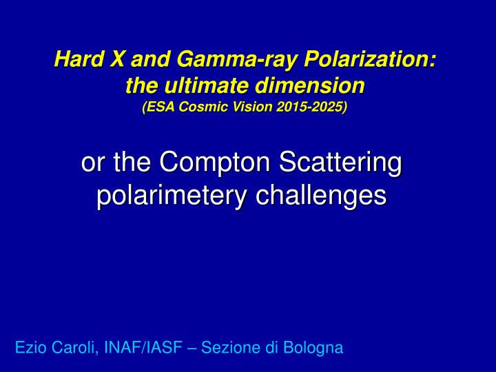 Hard x and gamma ray polarization the ultimate dimension esa cosmic vision 2015 2025