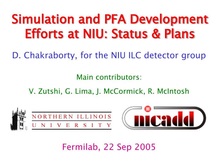 Simulation and PFA Development Efforts at NIU: Status & Plans