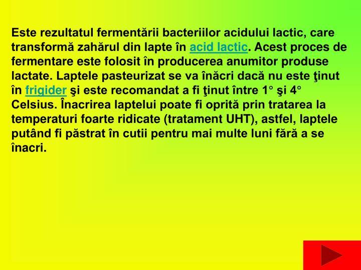 Este rezultatul fermentării bacteriilor acidului lactic, care transformă zahărul din lapte în