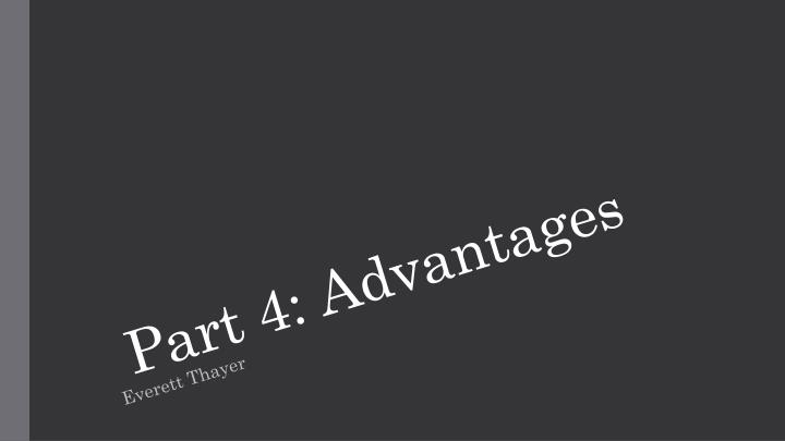 Part 4: Advantages