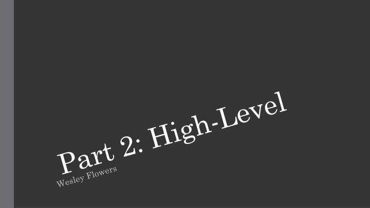 Part 2: High-Level