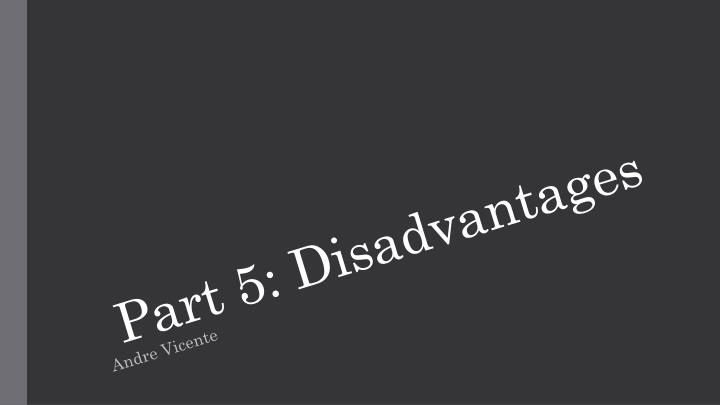Part 5: Disadvantages