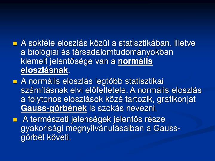 A sokféle eloszlás közül a statisztikában, illetve a biológiai és társadalomtudományokban kiemelt jelentősége van a