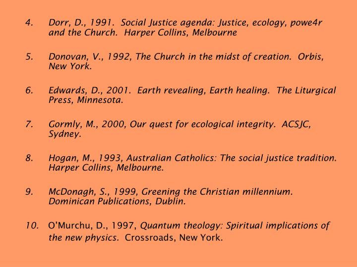 4.	Dorr, D., 1991.  Social Justice agenda: Justice, ecology, powe4r and the Church.  Harper Collins, Melbourne