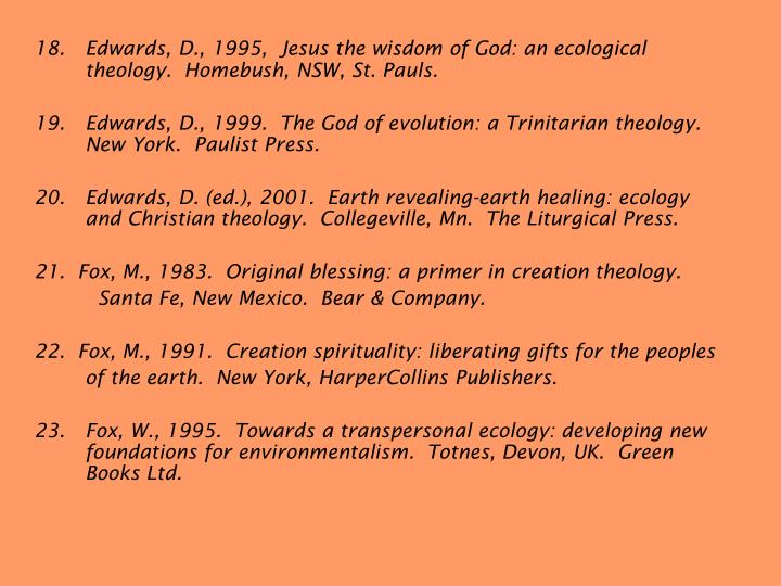 18.	Edwards, D., 1995,  Jesus the wisdom of God: an ecological theology.  Homebush, NSW, St. Pauls.