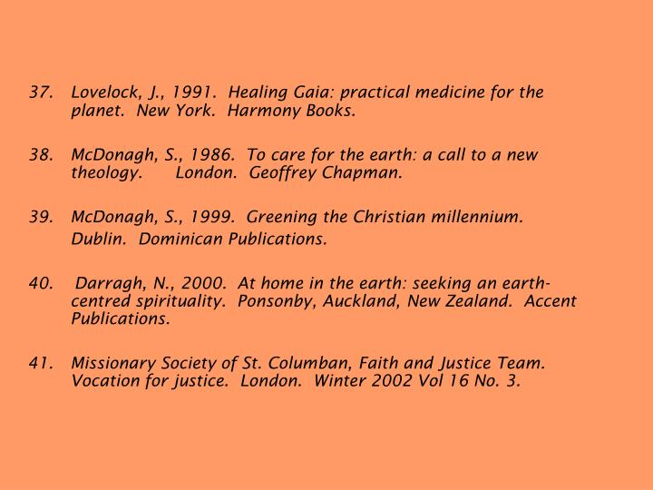 37.	Lovelock, J., 1991.  Healing Gaia: practical medicine for the planet.  New York.  Harmony Books.