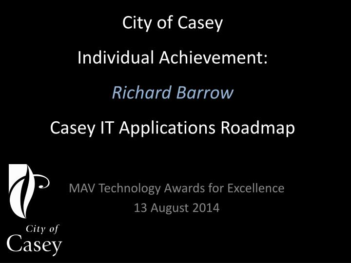 City of casey individual achievement richard barrow casey it applications roadmap