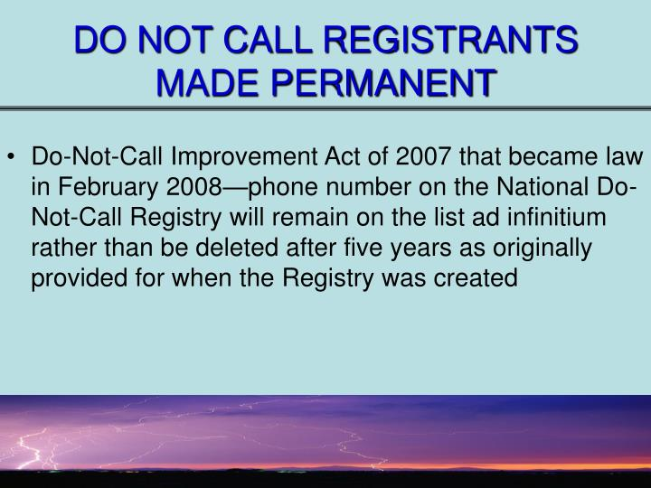 DO NOT CALL REGISTRANTS MADE PERMANENT