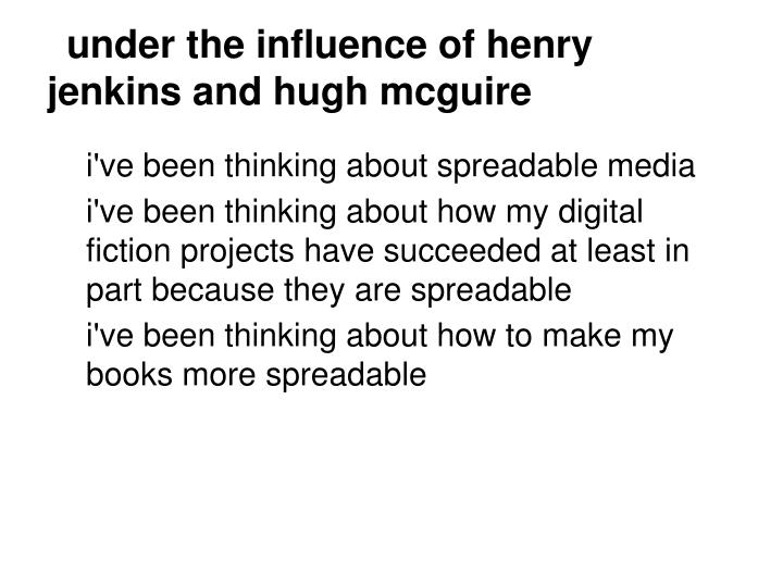 under the influence of henry jenkins and hugh mcguire