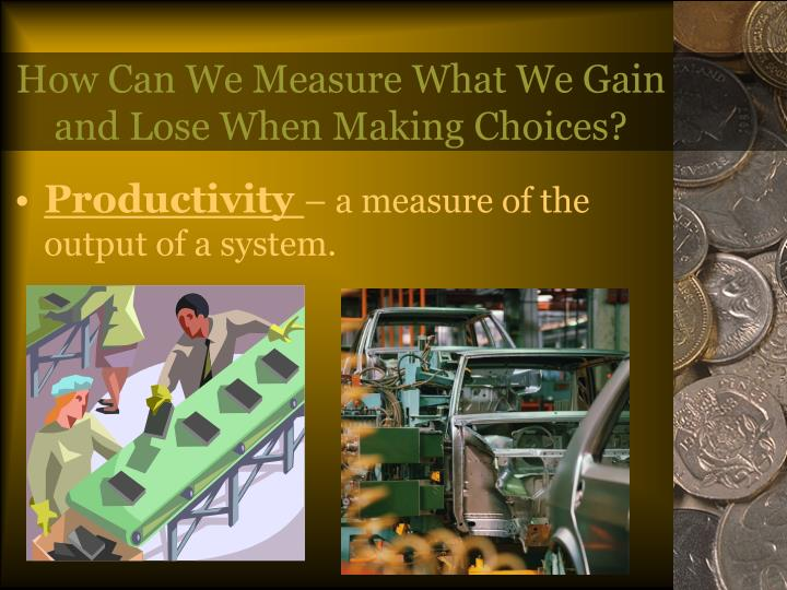 How Can We Measure What We Gain and Lose When Making Choices?