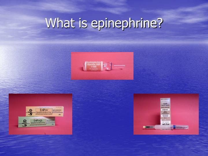 What is epinephrine?